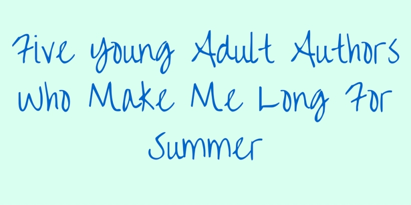 Five Young Adult Authors Who Make Me Long for Summer Read More on Sea, Earth, Sky. Featuring Sarah Dessen, Morgan Matson, Lisa Glass and more!