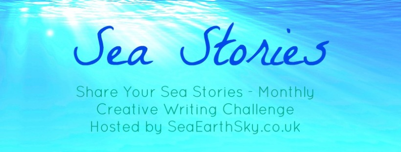 Sea Stories - a Monthly Creative Writing Challenge hosted on Sea, Earth, Sky